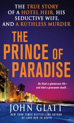 The prince of paradise : the true story of a hotel heir, his seductive wife, and a ruthless murder