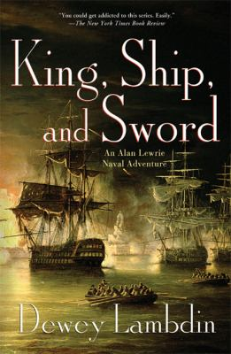 King, ship, and sword : an Alan Lewrie naval adventure