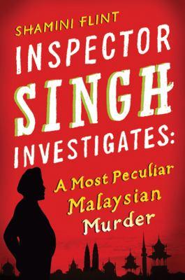 Inspector Singh investigates : a most peculiar Malaysian murder