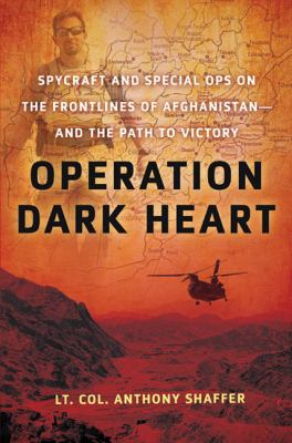 Operation dark heart: spycraft and special ops on the frontlines of Afghanistan-- and the path to victory