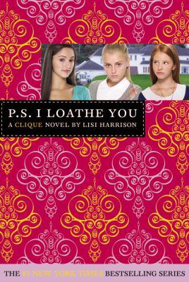 P.S. I loathe you: a Clique novel
