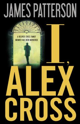 I, Alex Cross : by Patterson, James,