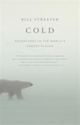 Cold : adventures in the world's frozen places