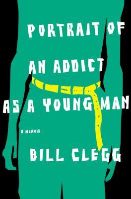 Portrait of an addict as a young man : a memoir