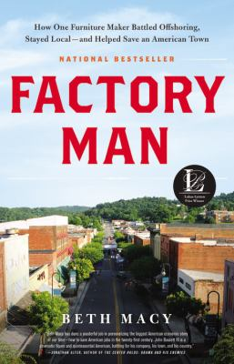 Factory man : how one furniture maker battled offshoring, stayed local--and helped save an American town
