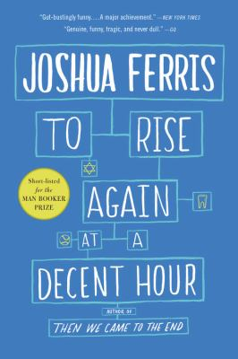 To Rise Again at a Decent Hour A Novel