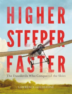 Higher, steeper, faster : the daredevils who conquered the skies