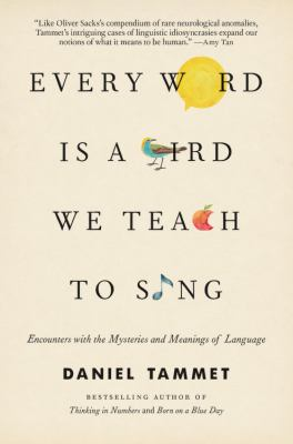 Every word is a bird we teach to sing: encounters with the mysteries and meanings of language