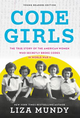 Code girls: the true story of the American women who secretly broke codes in World War II : young readers edition