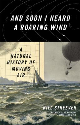 And soon I heard a roaring wind : a natural history of moving air
