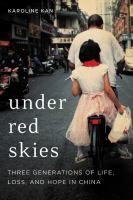 Under red skies : three generations of life, loss, and hope in China