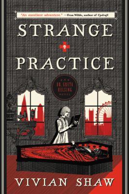 Strange practice : a Dr. Greta Helsing novel