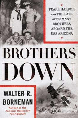Brothers down : Pearl Harbor and the fate of the many brothers aboard the USS Arizona