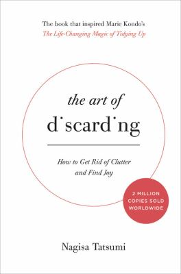 The art of discarding :  how to get rid of clutter and find joy