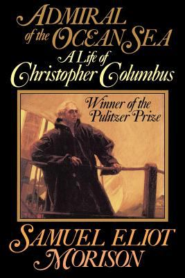 Admiral of the ocean sea: a life of Christopher Columbus