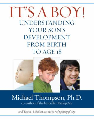 It's a boy! : understanding your son's development from birth to age 18