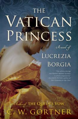 The Vatican princess : a novel of Lucrezia Borgia