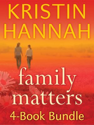 Kristin Hannah's Family Matters 4-Book Bundle Angel Falls, Between Sisters, The Things We Do for Love, Magic Hour