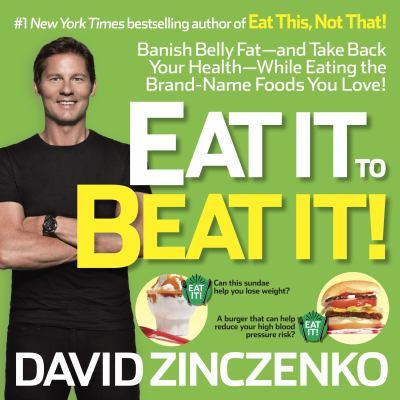 Eat It to Beat It! Banish Belly Fat-and Take Back Your Health-While Eating the Brand-Name Foods You Love!