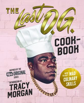 The last O.G. cookbook :  how to get mad culinary skills