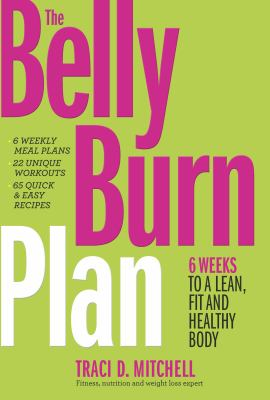 The belly burn plan :  6 weeks to a lean, fit and healthy body