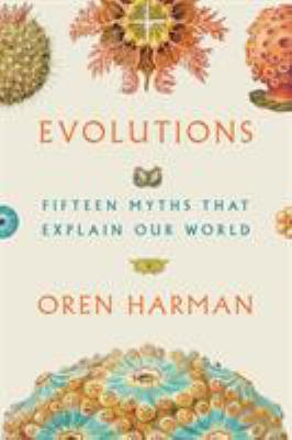 Evolutions : fifteen myths that explain our world