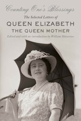 Counting one's blessings: the selected letters of Queen Elizabeth, the Queen Mother
