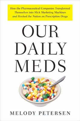 Our daily meds: how the pharmaceutical companies transformed themselves into slick marketing machines and hooked the nation on prescription drugs