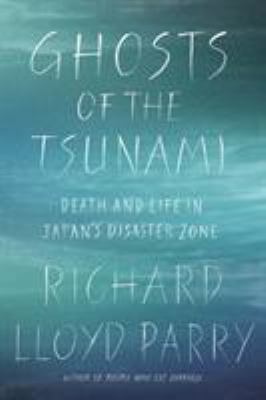 Ghosts of the tsunami : death and life in Japan's disaster zone
