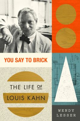 You say to brick : the life of Louis Kahn