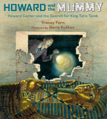 Howard and the mummy : Howard Carter and the search for King Tut's tomb