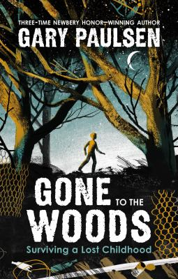 Gone to the woods : surviving a lost childhood