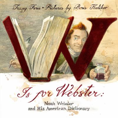 W is for Webster : Noah Webster and his American dictionary