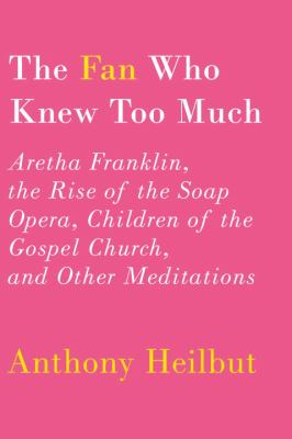 The fan who knew too much: Aretha Franklin, the rise of the soap opera, and the children of the gospel church and other meditations on sensation, thought, and secret closets