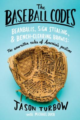 The baseball codes: beanballs, sign stealing, and bench-clearing brawls : the unwritten rules of America's pastime