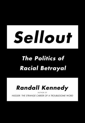 Sellout : the politics of racial betrayal