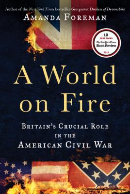 A world on fire: Britian's crucial role in the American Civil War