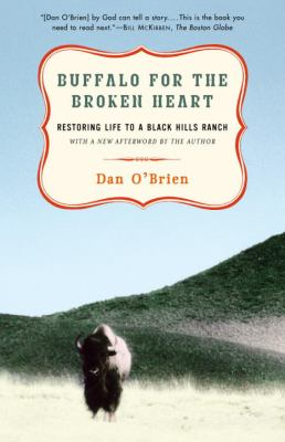 Buffalo for the Broken Heart :  restoring life to a Black Hills ranch