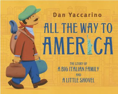 All the way to America : the story of a big Italian family and a little shovel