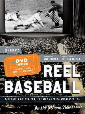 Reel baseball: baseball's golden era the way America witnessed it-- in the movie newsreels