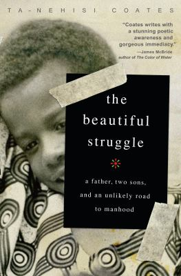 The beautiful struggle : a father, two sons, and an unlikely road to manhood