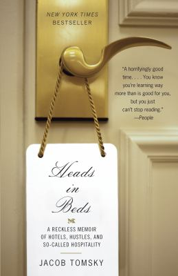 Heads in Beds :  A Reckless Memoir of Hotels, Hustles, and So-called Hospitality