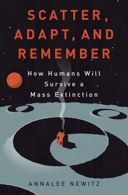 Scatter, adapt, and remember how humans will survive a mass extinction