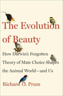 The evolution of beauty: how Darwin's forgotten theory of mate choice shapes the natural world -- and us