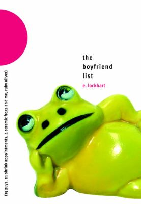 The boyfriend list: (15 guys, 11 shrink appointments, 4 ceramic frogs, and me, Ruby Oliver)