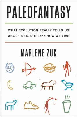 Paleofantasy: what evolution really teaches us about sex, diet, and how we live