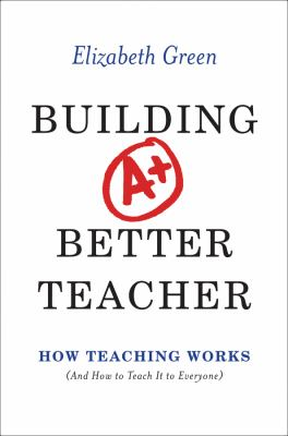 Building a better teacher: how teaching works (and how to teach it to everyone)