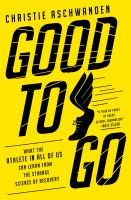 Good to go : what the athlete in all of us can learn from the strange science of recovery