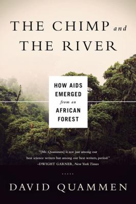 The chimp and the river : how AIDS emerged from an African forest