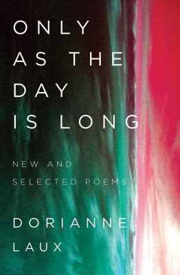 Only as the day is long :  new and selected poems